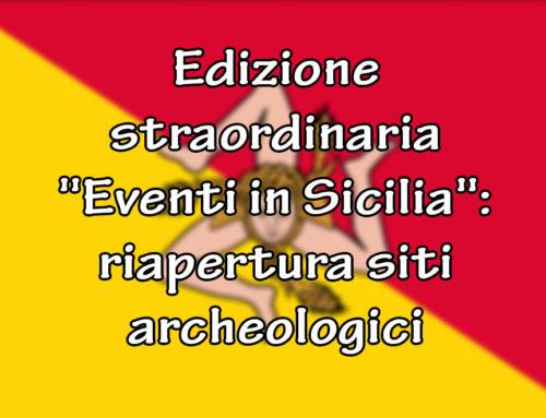 """Edizione straordinaria """"Eventi in Sicilia"""": riapertura siti archeologici"""